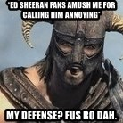 Skyrim Meme Generator - *Ed Sheeran fans amush me for calling him annoying* mY DEFENSE? fus ro dah.