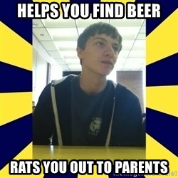 Backstabbing Billy - helps you find beer rats you out to parents