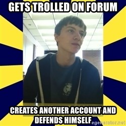 Backstabbing Billy - gets trolled on forum creates another account and defends himself