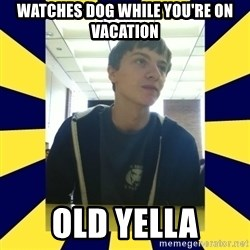 Backstabbing Billy - watches dog while you're on vacation old yella
