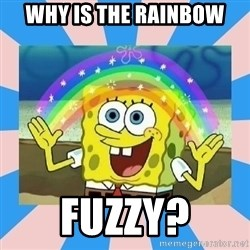 Spongebob Imagination - why is the rainbow fuzzy?