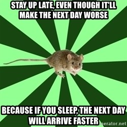 Mental Illness Mouse - stay up late, even though it'll make the next day worse because if you sleep, the next day will arrive faster