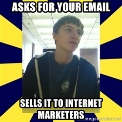 Backstabbing Billy - asks for your email sells it to internet marketers