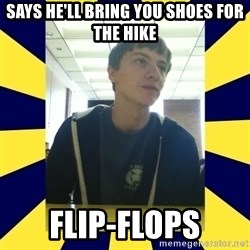 Backstabbing Billy - says he'll bring you shoes for the hike flip-flops