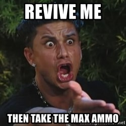 Pauly D - revive me  then take the max ammo