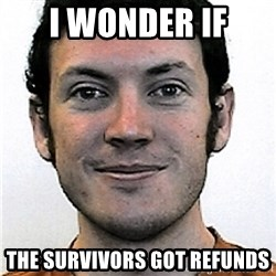 James Holmes Meme - I wonder if The survivors got refunds