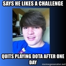 Dumb Dan  - Says he likes a challenge quits playing dota after one day