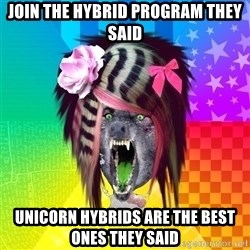 Insanity Scene Wolf - join the hybrid program they said unicorn hybrids are the best ones they said