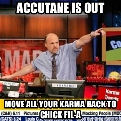 mad karma - accutane is out move all your karma back to chick fil-a
