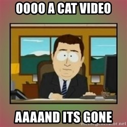 aaaand its gone - oooo a cat video aaaand its gone