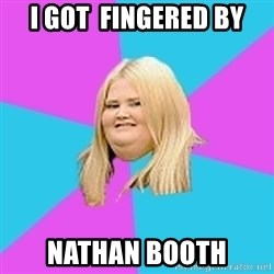 Fat Girl - i got  fingered by nathan booth