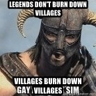 Skyrim Meme Generator - Legends don't burn down villages villages burn down villages