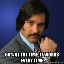 Brian Fantana - 60% of the time, it works every time
