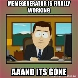 aaaand its gone - memegenerator is finally working aaand its gone