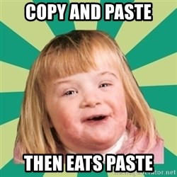 Retard girl - copy and paste then eats paste