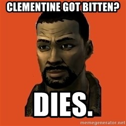 Lee Everett - clementine got bitten? dies.