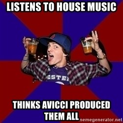 Sunny Student - Listens to house music thinks avicci produced them all