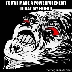 Rage Face - you've made a powerful enemy today my friend