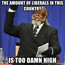 Rent Is Too Damn High - the amount of liberals in this country is too damn high