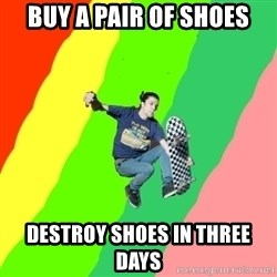 smskater - buy a pair of shoes destroy shoes in three days