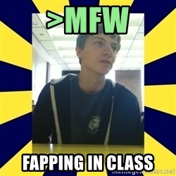 Backstabbing Billy - >mfw fapping in class