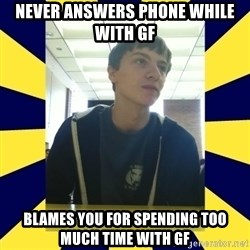 Backstabbing Billy - never answers phone while with gf blames you for spending too much time with gf