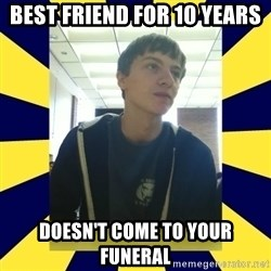 Backstabbing Billy - best friend for 10 years doesn't come to your funeral