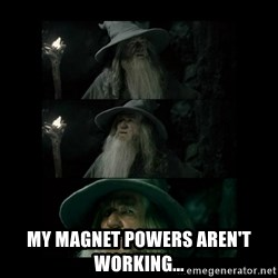 Confused Gandalf - my magnet powers aren't working...