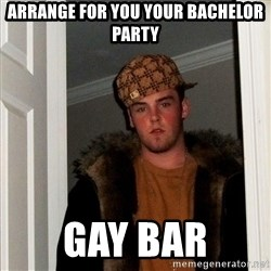 Scumbag Steve - arrange for you your bachelor party gay bar