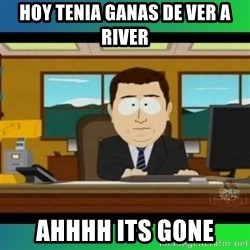 AH ITS GONE - hoy Tenia ganas de ver a river ahhhh its gone