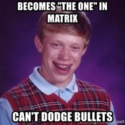 "Bad Luck Brian - becomes ""the one"" in matrix can't dodge bullets"