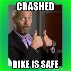 Thumbs up House - crashed bike is safe