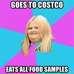 Fat Girl - goes to costco eats all food samples