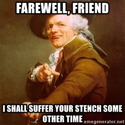 Joseph Ducreux - farewell, friend i shall suffer your stench some other time