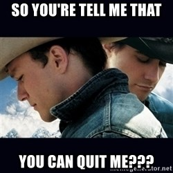Can't Quit You - So You're tell me that you can quit me???