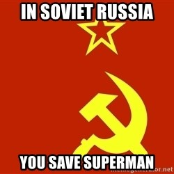 In Soviet Russia - In soviet russia You save Superman