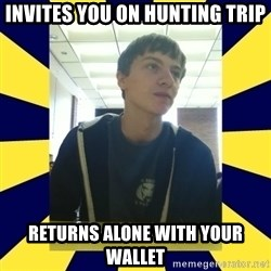 Backstabbing Billy - invites you on hunting trip returns alone with your wallet