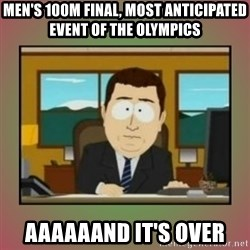 aaaand its gone - Men's 100m final, most anticipated event of the olympics aaaaaand it's over