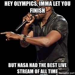 Kanye West - Hey olympics, imma let you finish but nasa had the best live stream of all time