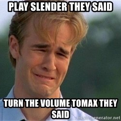 Crying Man - play slender they said turn the volume tomax they said
