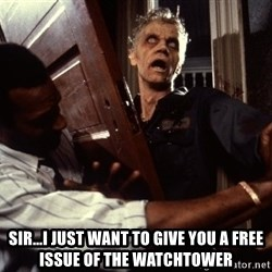 Annoying zombie - sir...I just want to give you a free issue of The watchtower