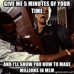Annoying zombie - give me 5 minutes of your time and i'll show you how to make millions in MLM