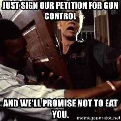 Annoying zombie - just sign our petition for gun control and we'll promise not to eat you.