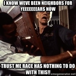 Annoying zombie - i know weve been neighbors for yeeeeeeears now trust me race has nothing to do with this!!
