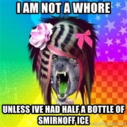 Insanity Scene Wolf - i am not a whore unless ive had half a bottle of smirnoff ice