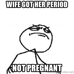 Fuck Yeah - Wife got her period not pregnant