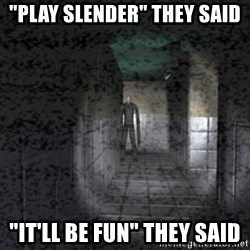 "Slender game - ""PLAY SLENDER"" THEY SAID ""IT'LL BE FUN"" THEY SAID"