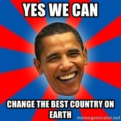 Obama - YES we can change the best country on earth