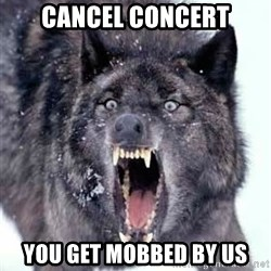 Angry Ass Wolf - CANCEL CONCERT YOU GET MOBBED BY US