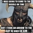 Skyrim Meme Generator - i was going to come to the huddle on time but i took an arrow to the knee